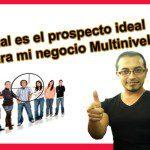 Cual es el prospecto ideal para mi negocio Multinivel
